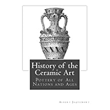History of the Ceramic Art: Pottery of All Nations and Ages
