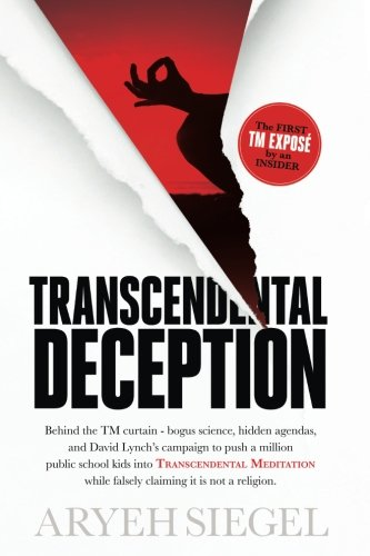 Transcendental Deception: Behind the TM curtain - bogus science, hidden agendas, and David Lynch's campaign to push a million public school kids into Transcendental Meditation (Separation Of Church And State For Kids)