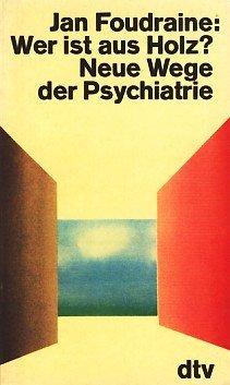 Wer ist aus Holz? Neue Wege der Psychiatrie.