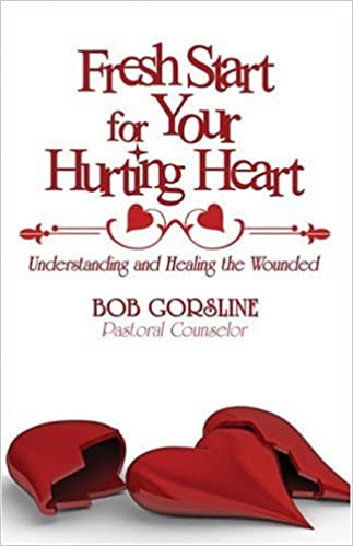 Fresh Start for Your Hurting Heart: Understanding and Healing the Wounded
