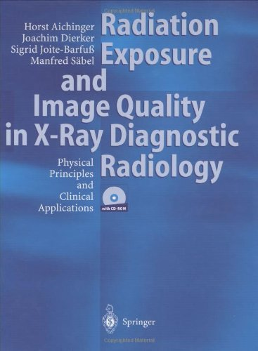 Radiation Exposure and Image Quality in X-Ray Diagnostic Radiology: Physical Principles and Clinical Applications (Radiation Exposure compare prices)