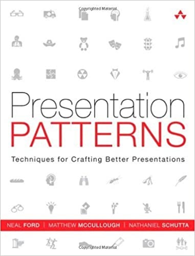 Presentation Patterns: Techniques for Crafting Better Presentations by Neal Ford (2012-08-25)