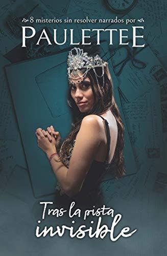 Tras la pista invisible: 8 misterios sin resolver narrados por Paulettee (Spanish Edition)