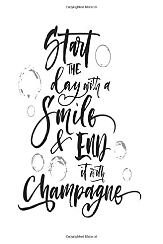 Start The Day With A Smile And End It With Champagne Quote