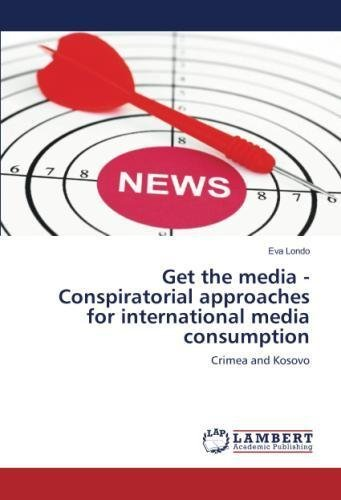 Get the media - Conspiratorial approaches for international media consumption: Crimea and Kosovo pdf