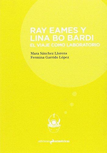 RAY EAMES Y LINA BO BARDI: El viaje como laboratorio (Inmersiones) Tapa blanda – 5 mar 2018 Mara Sánchez Llorens Fermina Garrido López Ediciones Asimétricas 8494791540