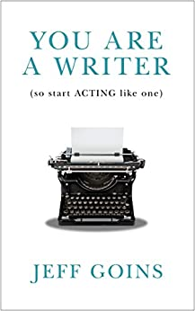 You Are a Writer (So Start Acting Like One) by [Goins, Jeff]