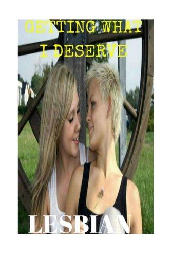 Lesbian: Getting What I Deserve (Lesbian Romance, Lesbian First Time)