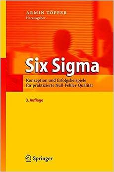 Book Six Sigma: Konzeption Und Erfolgsbeispiele Fur Praktizierte Null-Fehler-Qualitat