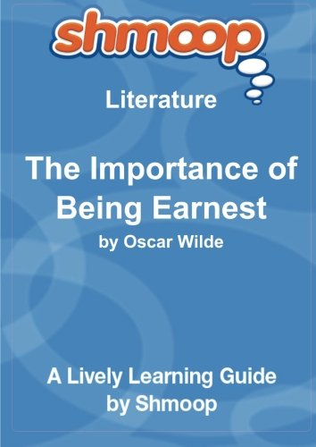 The Importance of Being Earnest: Shmoop Literature Guide