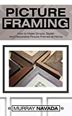 Picture Framing For Beginners!       Want to Make Simple, Stylish, and Decorative Picture Frames at Home? You've Come to the Right Place...       Here's A Preview Of What This Picture Framing Book Contains...                An Introduc...