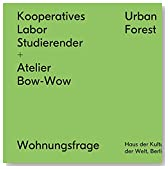 Kooperatives Labor Studierender + Atelier Bow-Wow: Urban Forest