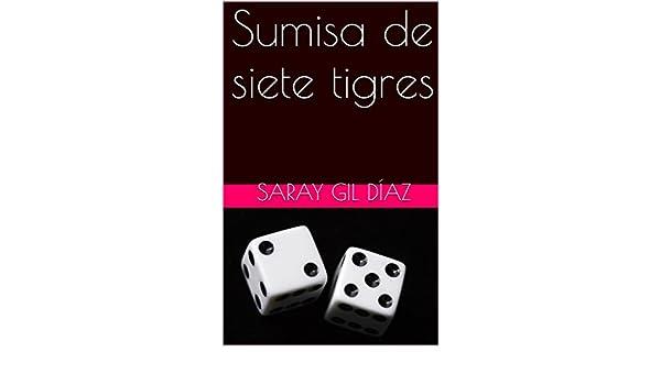 Sumisa de siete tigres (Sumisas nº 2) (Spanish Edition) - Kindle edition by saray gil díaz. Literature & Fiction Kindle eBooks @ Amazon.com.