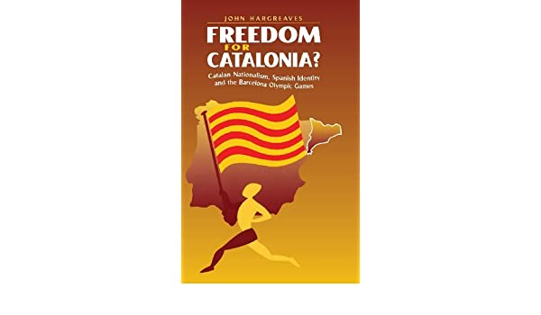 Freedom for Catalonia?: Catalan Nationalism, Spanish Identity and ...