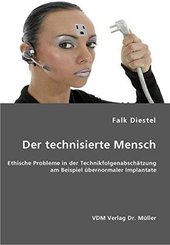 Der technisierte Mensch: Ethische Probleme in der Technikfolgenabschätzung am Beispiel übernormaler Implantate