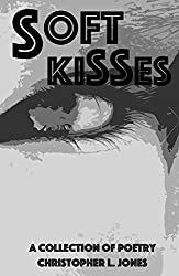 Soft Kisses: A Collection of Poetry