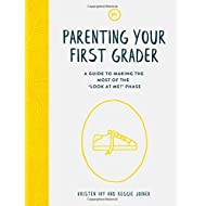 "Parenting Your First Grader: A Guide to Making the Most of the ""Look at Me!"" Phase"