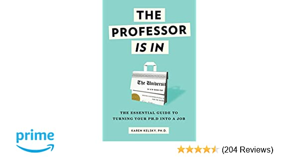 Amazon Com The Professor Is In The Essential Guide To Turning Your