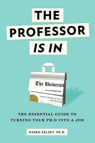 The Professor Is In: The Essential Guide To Turning Your Ph.D. Into a Job (Best Questions To Ask In A Job Interview)