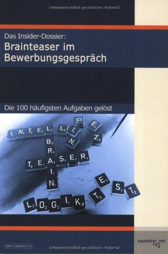 Das Insider-Dossier: Brainteaser im Bewerbungsgespräch: Die 100 häufigsten Aufgaben gelöst