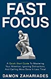 #3: Fast Focus: A Quick-Start Guide To Mastering Your Attention, Ignoring Distractions, And Getting More Done In Less Time!