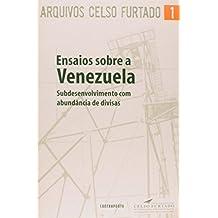 Ensaios Sobre a Venezuela. Subdesenvolvimento com Abundância de Divisas - Volume 1. Coleção Arquivos Celso Furtado