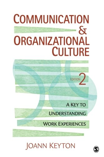 Communication and Organizational Culture: A Key to Understanding Work Experiences (Volume 2)