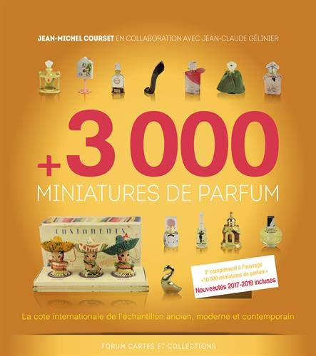 3000 miniatures de parfum : La cote internationale de l'échantillon ancien, moderne et contemporain