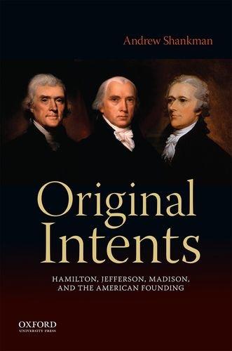 original-intents-hamilton-jefferson-madison-and-the-american-founding