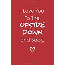 I Love You To The Upside Down And Back (6x9 Journal): Lightly Lined, 120 Pages, Perfect for Notes and Journaling