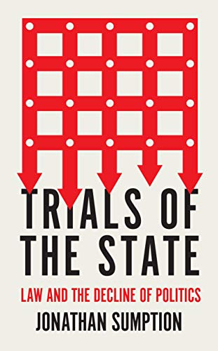 Trials of the State: Law and the Decline of Politics por Jonathan Sumption