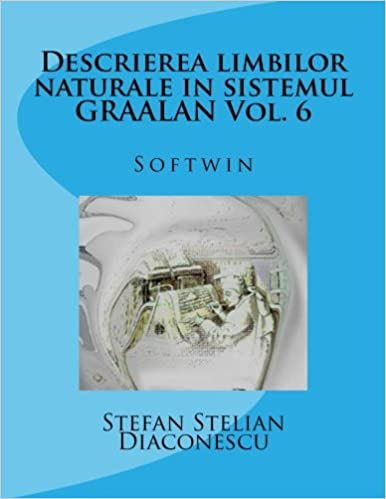 Descrierea limbilor naturale in sistemul GRAALAN Vol. 6: Softwin: Volume 6