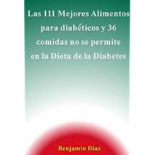 Las 111 Mejores Alimentos para Diabéticos y 36 comidas no se permite en la Dieta para la Diabetes (Spanish Edition)