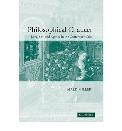 Download [ [ [ Philosophical Chaucer: Love, Sex, and Agency in the Canterbury Tales[ PHILOSOPHICAL CHAUCER: LOVE, SEX, AND AGENCY IN THE CANTERBURY TALES ] By Miller, Mark ( Author )Jan-01-2009 Paperback PDF