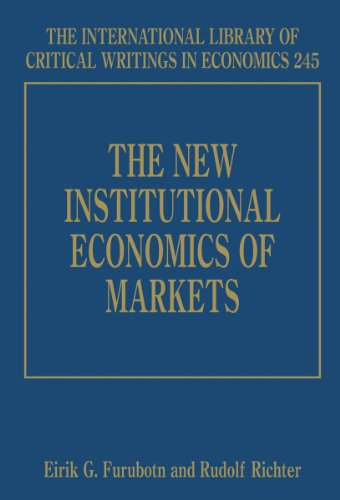 The New Institutional Economics Of Markets (International Library Of Critical Writings In Economics)
