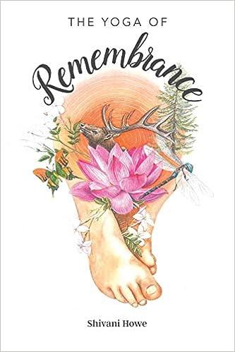The Yoga of Remembrance: Shivani Howe, Aradhana Ewan ...
