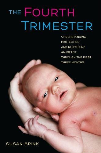 The Fourth Trimester: Understanding, Protecting, and Nurturing an Infant through the First Three Months [Susan Brink] (Tapa Dura)