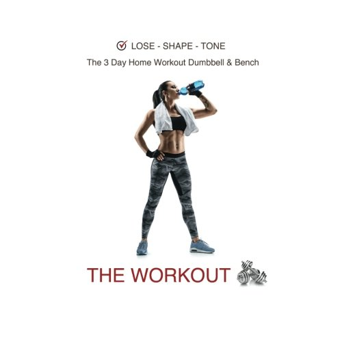 Lose - Shape - Tone  The 3 Day Home Workout Dumbbell & Bench