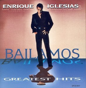 Bailamos: Greatest Hits by Enrique Iglesias (1999-05-25)