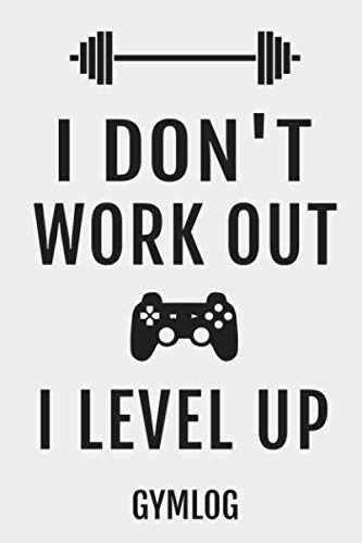 - I Don't Work Out I Level Up Gymlog: Fitness Workout Video Gamer Blank Lined Notebook Journal