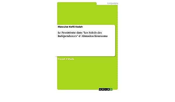 Le Pessimisme dans Les Soleils des Indépendances d´Ahmadou Kourouma (French Edition)