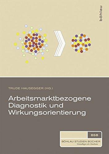 Arbeitsmarktbezogene Diagnostik und Wirkungsorientierung (Böhlau Studienbücher)