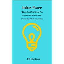 Inbox Peace: 42 zero-cost, real-world tips which work with any email service, and how to put them into practice