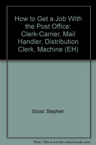 How to Get a Job With the Post Office: Clerk-Carrier, Mail Handler, Distribution Clerk, Machine (EH)