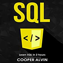 SQL: Learn SQL in 2 Hours and Start Programming Today! Audiobook by Cooper Alvin Narrated by Robert Douglas Glenn