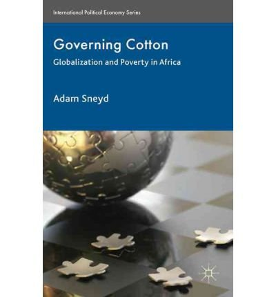 Download [(Governing Cotton: Globalization and Poverty in Africa )] [Author: Adam Sneyd] [Mar-2011] PDF