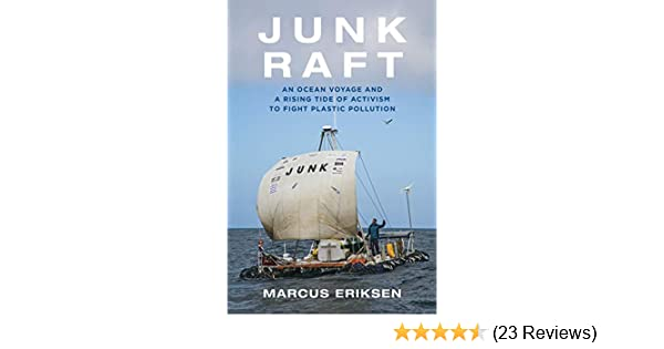 Junk Raft: An Ocean Voyage and a Rising Tide of Activism to Fight