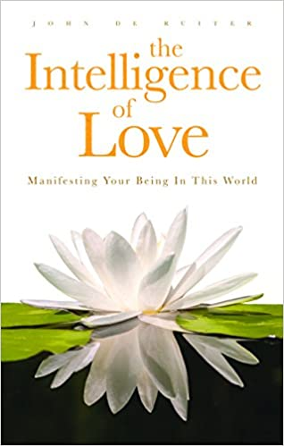 The Intelligence of Love: Manifesting Your Being in This