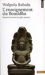 L'Enseignement du Bouddha : D'après les textes les plus anciens, étude suivie d'un choix de textes