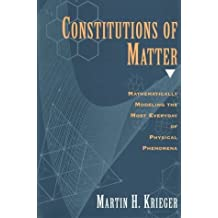 Constitutions of Matter: Mathematically Modeling the Most Everyday of Physical Phenomena (Cinema and Modernity) by Martin H. Krieger (1997-01-01)